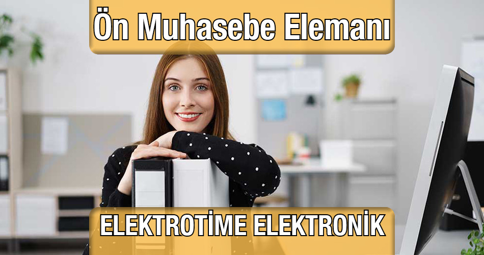 Ön Muhasebe Elemanı Elektrotime Elektronik Güvenlik